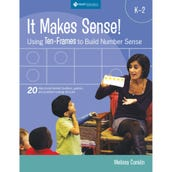It Makes Sense! Using Ten-Frames to Build Number Sense, Grades K-2