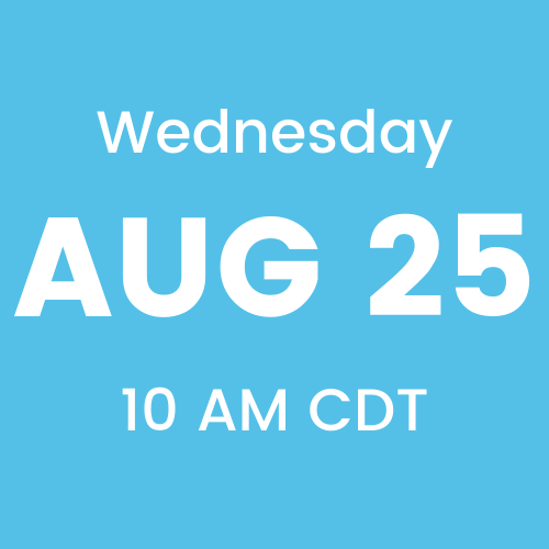 Wednesday, August 25th, 2021 at 10 AM CDT