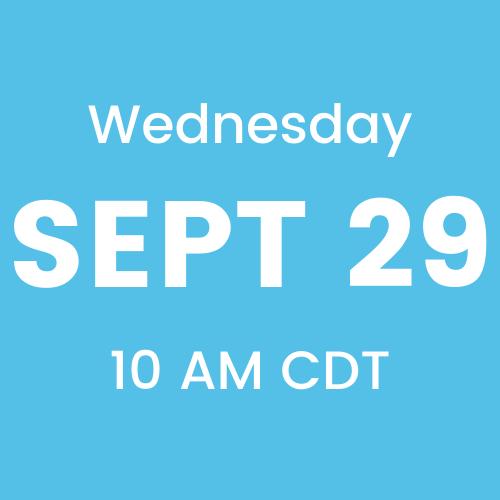 Wednesday, September 29th, 2021 at 10 AM CDT