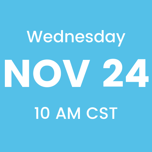 Wednesday, November 24th, 2021 at 10 AM CST